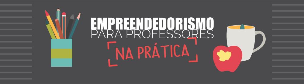 Empreendedorismo para professores na prática